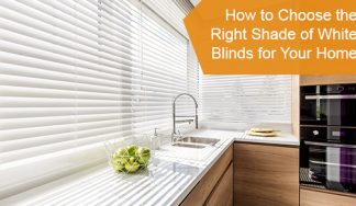 How to Choose the Right Shade of White Blinds for Your Home